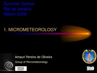Summer School Rio de Janeiro March 2009 1. MICROMETEOROLOGY
