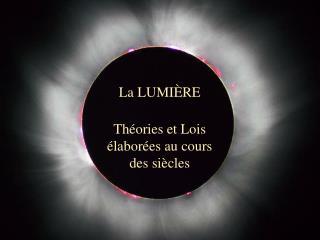 La LUMIÈRE Théories et Lois élaborées au cours des siècles