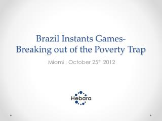 Brazil Instants Games-  Breaking out of the Poverty Trap