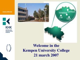 Welcome in the 	Kempen University College 	21 march 2007