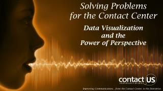 Solving Problems  for the Contact Center