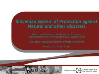 Slovenian System of Protection against  Natural and other Disasters