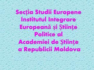 Sec ția Studii Europene Institutul Integrare Europeană și Științe Politice al