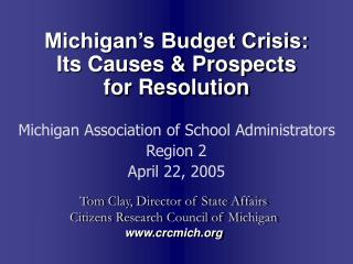 Michigan's Budget Crisis:  Its Causes & Prospects  for Resolution