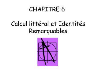 CHAPITRE 6  Calcul littéral et Identités Remarquables