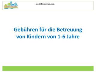 Gebühren für die Betreuung  von Kindern von 1-6 Jahre