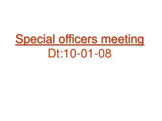 Special officers meeting Dt:10-01-08