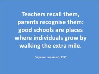 Teachers recall them, parents recognise them: good schools are places where individuals grow by walking the extra mile.