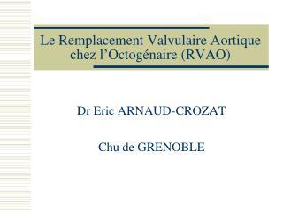 Le Remplacement Valvulaire Aortique chez l'O ctogénaire (RVAO)