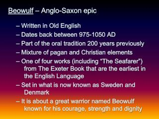 Beowulf  – Anglo-Saxon epic  Written in Old English  Dates back between 975-1050 AD
