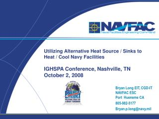 Bryan Long EIT, CGD-IT NAVFAC ESC Port  Hueneme CA 805-982-5177 Bryan.p.long@navy.mil