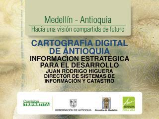CARTOGRAFÍA DIGITAL DE ANTIOQUIA