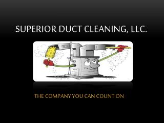 Superior duct cleaning,  llc .