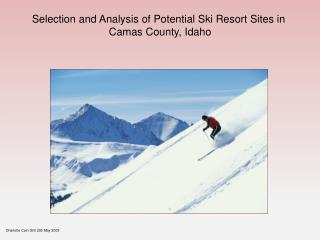 Selection and Analysis of Potential Ski Resort Sites in  Camas County, Idaho