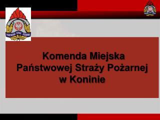 Komenda Miejsk a Państwowej Straży Pożarnej  w Koninie