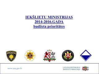 IEKŠLIETU MINISTRIJAS  2014-2016.GADA  budžeta prioritātes