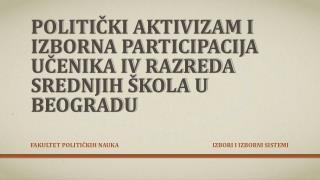 Politi čki aktivizam i izborna participacija učenika IV razreda srednjih škola u beogradu