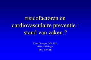 risicofactoren en cardiovasculaire preventie : stand van zaken  ?