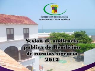 Sesión de audiencia pública de Rendición de cuentas vigencia 2012