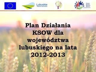 Plan Działania KSOW dla województwa lubuskiego na lata 2012-2013