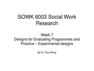SOWK 6003 Social Work Research  Week 7  Designs for Evaluating Programmes and Practice   Experimental designs