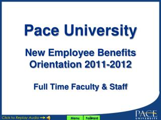 Pace  University New Employee  Benefits Orientation  2011-2012 Full Time Faculty & Staff
