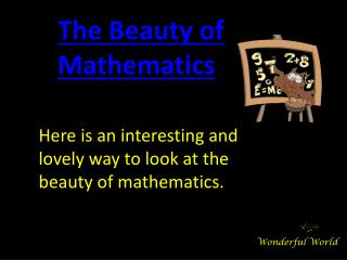 Here is an interesting and lovely way to look at the beauty of mathematics.