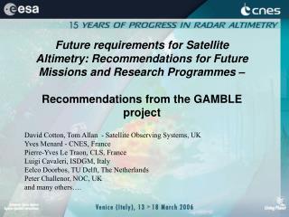 David Cotton, Tom Allan  - Satellite Observing Systems, UK Yves Menard - CNES, France