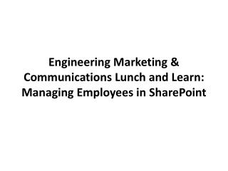 Engineering Marketing & Communications Lunch and Learn: Managing Employees in SharePoint