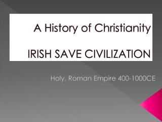 A History of Christianity IRISH SAVE CIVILIZATION