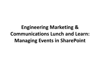 Engineering Marketing & Communications Lunch and Learn: Managing Events in SharePoint
