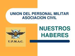 UNION DEL PERSONAL MILITAR ASOCIACION CIVIL
