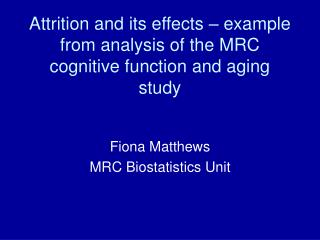 Attrition and its effects � example from analysis of the MRC cognitive function and aging study