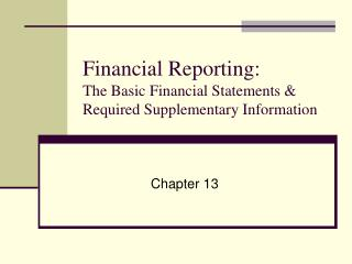 Financial Reporting: The Basic Financial Statements  Required Supplementary Information