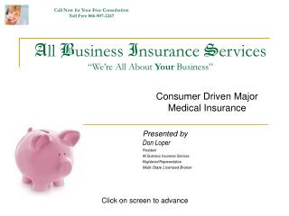 "A ll  B usiness  I nsurance  S ervices ""We're All About  Your  Business"""