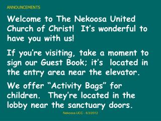 ANNOUNCEMENTS Welcome to The Nekoosa United Church of Christ!  It�s wonderful to have you with us!