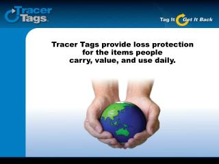 Tracer Tags provide loss protection  for the items people  carry, value, and use daily.