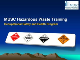 MUSC Hazardous Waste Training Occupational Safety and Health Program