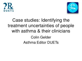 Case studies: Identifying the treatment uncertainties of people with asthma & their clinicians