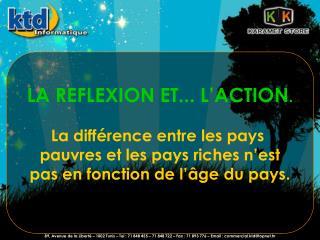 LA REFLEXION ET...L'ACTION . La différence entre les pays  pauvres et les pays riches n'est