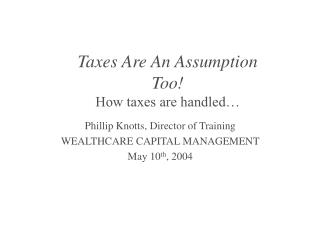 Taxes Are An Assumption Too! How taxes are handled…