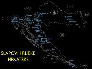 SLAPOVI I RIJEKE      HRVATSKE