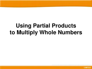 Using Partial Products  to Multiply Whole Numbers