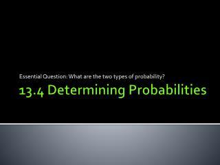 13.4 Determining Probabilities