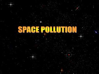 SPACE POLLUTION