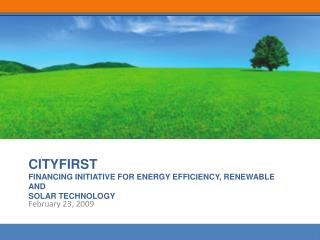 CITYFIRST FINANCING INITIATIVE FOR ENERGY EFFICIENCY, RENEWABLE AND  SOLAR TECHNOLOGY