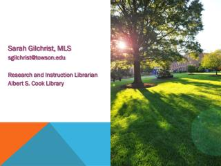 Sarah Gilchrist, MLS sgilchrist@towson Research and Instruction Librarian