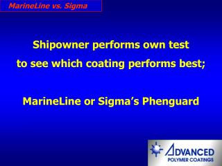 Shipowner performs own test  to see which coating performs best; MarineLine or Sigma's Phenguard