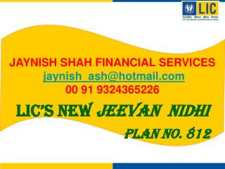 JAYNISH SHAH FINANCIAL SERVICES jaynish_ash@hotmail 00 91 9324365226 LIC's  New  Jeevan Nidhi