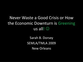 Never Waste a Good Crisis or How the Economic Downturn is  Greening  us all !  